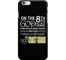 """On The 8th Day God Looked Down On His Planned Paradise And Said """"I Need A Caretaker"""" So God Made A Coast Guard - TShirts & Hoodies iPhone Case/Skin"""