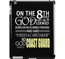 """On The 8th Day God Looked Down On His Planned Paradise And Said """"I Need A Caretaker"""" So God Made A Coast Guard - Funny Tshirts iPad Case/Skin"""
