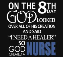 "On The 8th Day God Looked Over All Of His Creation And Said ""I Need A Healer"" So God Created A Nurse - Funny Tshirts by custom333"