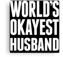 World's Okayest Husband - Custom Tshirts Canvas Print