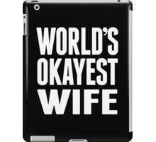 World's Okayest Wife - Funny Tshirts iPad Case/Skin