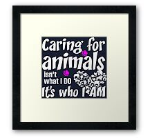 Caring For Animals Isn't What I Do It's Who I Am Framed Print