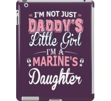 I'm Not Just Daddy's Little Girl I'm A Marine's Daughter iPad Case/Skin