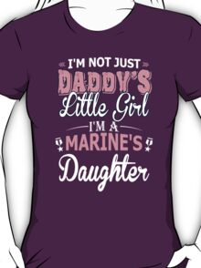 I'm Not Just Daddy's Little Girl I'm A Marine's Daughter T-Shirt