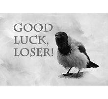 Good Luck, Loser Photographic Print