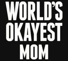 World's Okayest Mom - Custom Tshirts by custom111