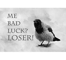 Me Bad Luck? Loser! Photographic Print