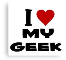 i love my geek Canvas Print