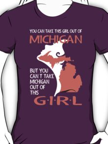 You Can Take This Girl Out Of Michigan But You Cant Take Michigan Out Of This Girl T-Shirt