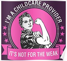 I'm A Childcare Provider It's Not For The Weak Poster