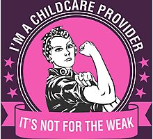 I'm A Childcare Provider It's Not For The Weak Photographic Print
