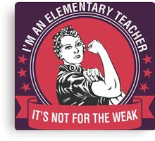 I'm An Elementary Teacher It's Not For The Weak Canvas Print