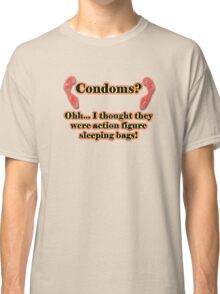 Condoms? Ohh.. I thought they were action figure sleeping bags! Classic T-Shirt