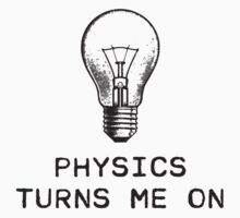 Physics Turns Me On by TheShirtYurt