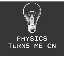 Physics Turns Me On Photographic Print