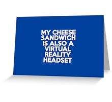 My cheese sandwich is also a virtual reality headset Greeting Card