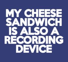 My cheese sandwich is also a recording device by onebaretree