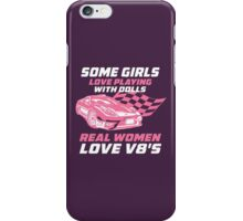 Some Girls Love Playing With Dolls Real Women Love V8's iPhone Case/Skin