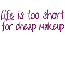 Life Is Too Short For Cheap Makeup - Pink Font by MUADesigns