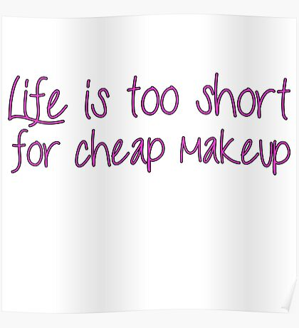 Life Is Too Short For Cheap Makeup - Pink Font Poster