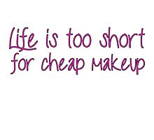 Life Is Too Short For Cheap Makeup - Pink Font Photographic Print