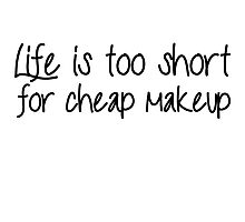 Life Is Too Short For Cheap Makeup - Black Font Photographic Print