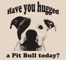 Have you hugged a Pit Bull today? by hottehue