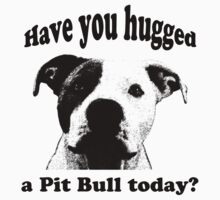 Have you hugged a Pit Bull today? Kids Clothes