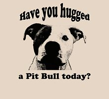 Have you hugged a Pit Bull today? T-Shirt