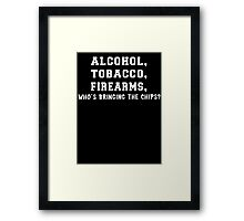 ATF Who's Bringing The Chips Framed Print