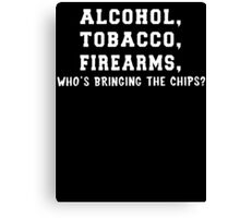 ATF Who's Bringing The Chips Canvas Print
