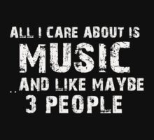 All I Care About Is Music And Like Maybe 3 People - Limited Edition Tshirts by funnyshirts2015
