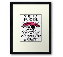 Why Be a Princess, When you can be a pirate? Framed Print