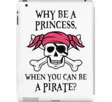 Why Be a Princess, When you can be a pirate? iPad Case/Skin