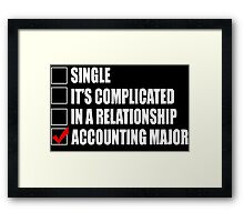 Single It's Complicated In A Relationship Accounting Major - Funny Tshirts Framed Print