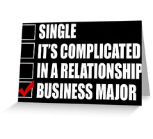 Single It's Complicated In A Relationship Business Major - Funny Tshirts Greeting Card