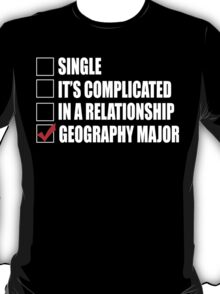 Single It's Complicated In A Relationship Geography Major - TShirts & Hoodies T-Shirt