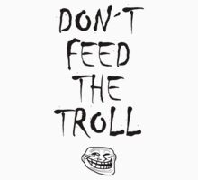 Don´t feed the troll by hypetees