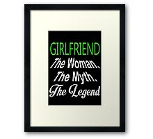 Girlfriend The Woman. The Myth. The Legend - Custom Tshirts Framed Print