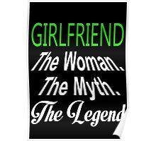 Girlfriend The Woman. The Myth. The Legend - Custom Tshirts Poster
