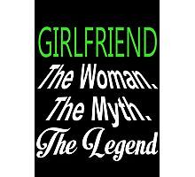 Girlfriend The Woman. The Myth. The Legend - Custom Tshirts Photographic Print