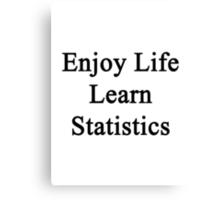 Enjoy Life Learn Statistics  Canvas Print