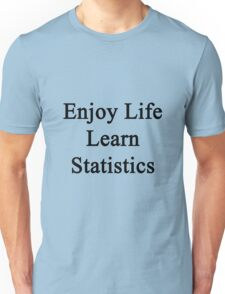 Enjoy Life Learn Statistics  Unisex T-Shirt