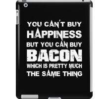 You Can't Buy Happiness But You Can Buy Bacon Which Is Pretty Much The Same Thing - Funny Tshirts iPad Case/Skin