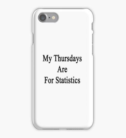 My Thursdays Are For Statistics  iPhone Case/Skin