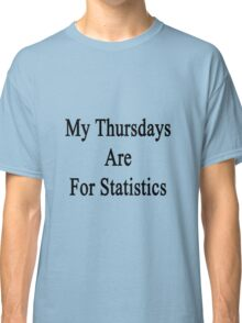 My Thursdays Are For Statistics  Classic T-Shirt