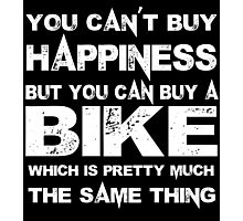 You Can't Buy Happiness But You Can Buy Bike Which Is Pretty Much The Same Thing - Custom Tshirts Photographic Print