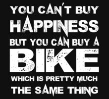 You Can't Buy Happiness But You Can Buy Bike Which Is Pretty Much The Same Thing - Custom Tshirts by custom333