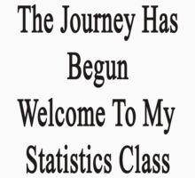The Journey Has Begun Welcome To My Statistics Class  by supernova23