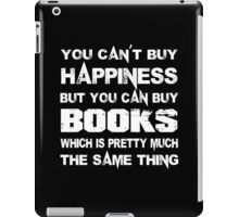 You Can't Buy Happiness But You Can Buy Books Which Is Pretty Much The Same Thing - TShirts & Hoodies iPad Case/Skin